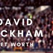 David Beckham has amassed a great net worth thanks to his playing days